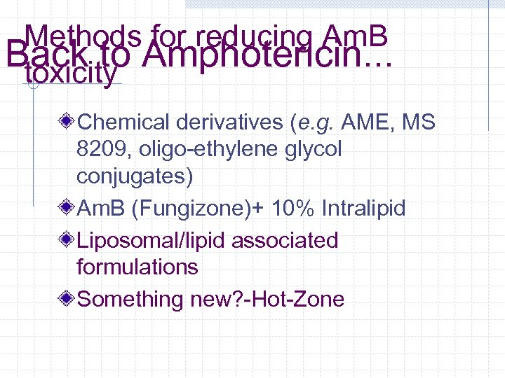Methods for reducing Am. B Back to Amphotericin. . . toxicity Chemical derivatives (e.