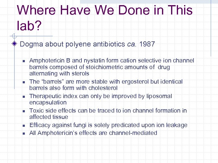 Where Have We Done in This lab? Dogma about polyene antibiotics ca. 1987 n