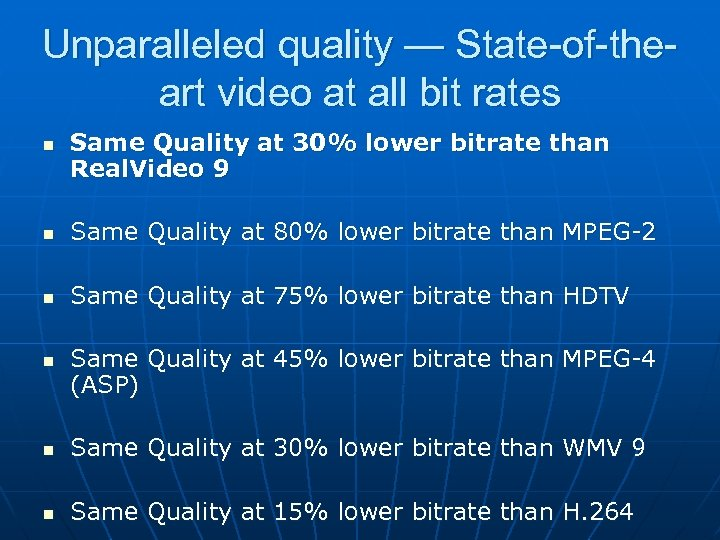Unparalleled quality — State-of-theart video at all bit rates n Same Quality at 30%