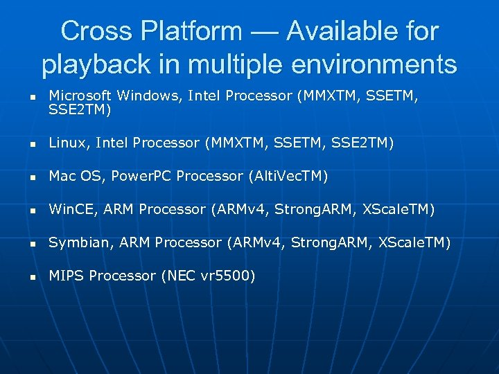 Cross Platform — Available for playback in multiple environments n Microsoft Windows, Intel Processor