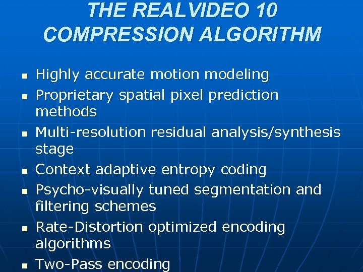 THE REALVIDEO 10 COMPRESSION ALGORITHM n n n n Highly accurate motion modeling Proprietary