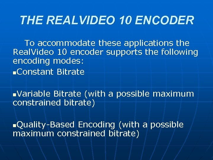 THE REALVIDEO 10 ENCODER To accommodate these applications the Real. Video 10 encoder supports