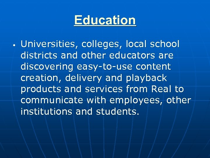 Education • Universities, colleges, local school districts and other educators are discovering easy-to-use content