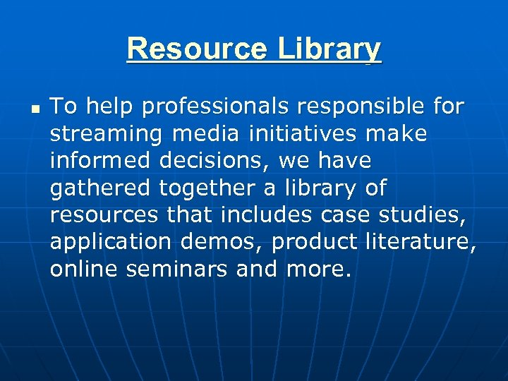 Resource Library n To help professionals responsible for streaming media initiatives make informed decisions,