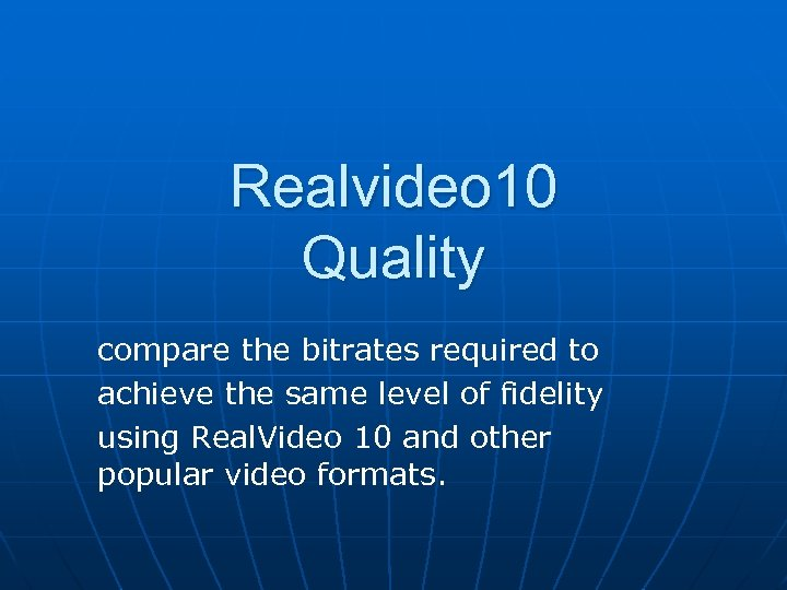 Realvideo 10 Quality compare the bitrates required to achieve the same level of fidelity
