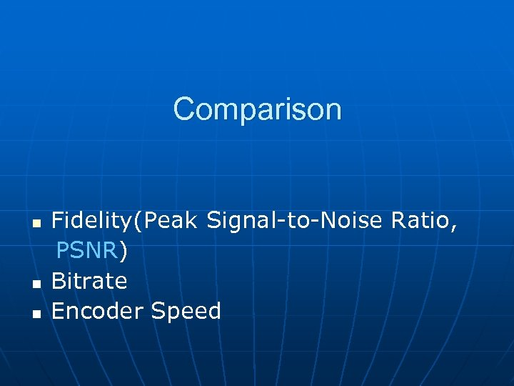 Comparison n Fidelity(Peak Signal-to-Noise Ratio, PSNR) Bitrate Encoder Speed