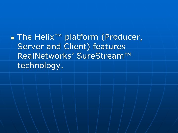 n The Helix™ platform (Producer, Server and Client) features Real. Networks' Sure. Stream™ technology.