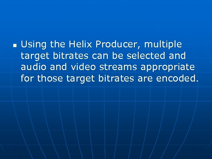 n Using the Helix Producer, multiple target bitrates can be selected and audio and