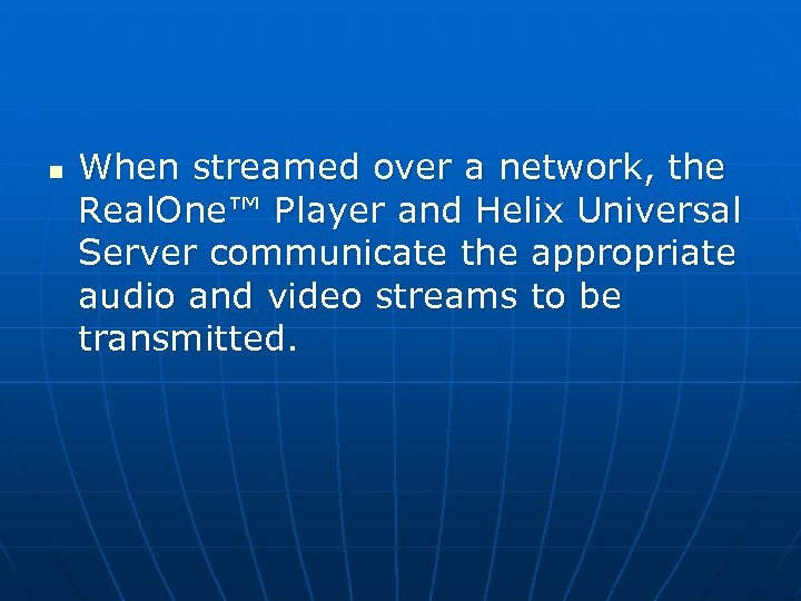 n When streamed over a network, the Real. One™ Player and Helix Universal Server