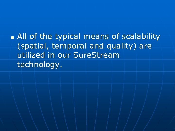 n All of the typical means of scalability (spatial, temporal and quality) are utilized