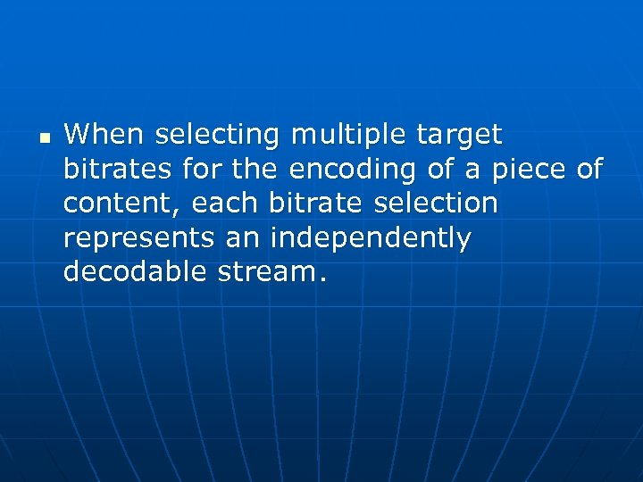 n When selecting multiple target bitrates for the encoding of a piece of content,