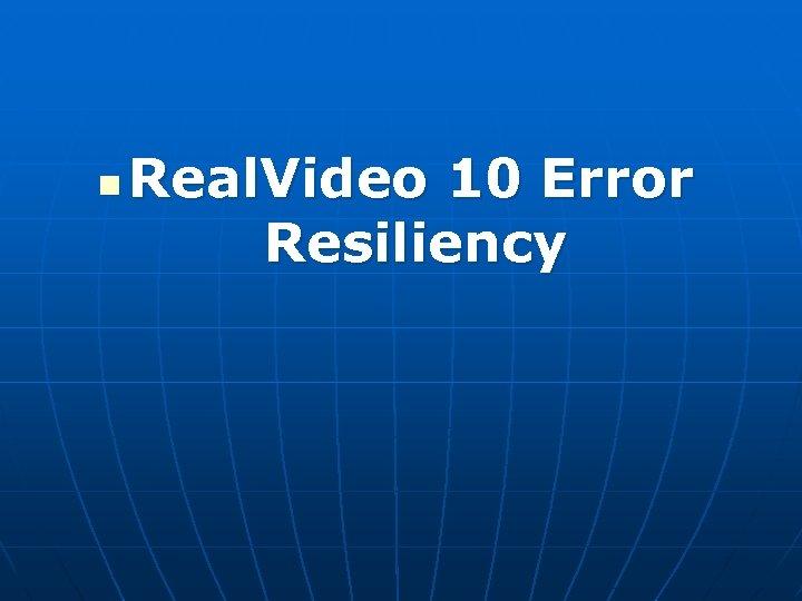 n Real. Video 10 Error Resiliency