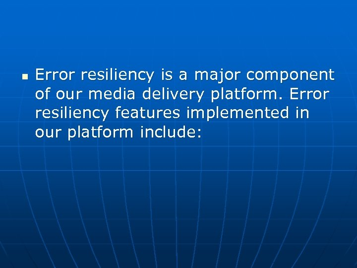 n Error resiliency is a major component of our media delivery platform. Error resiliency