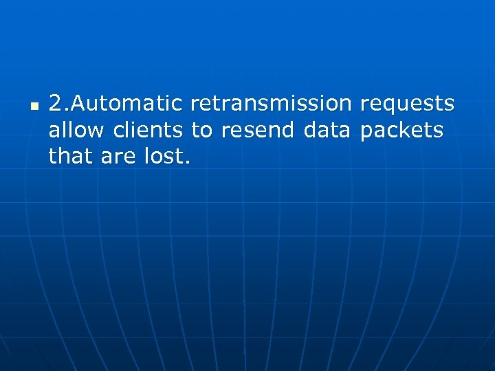 n 2. Automatic retransmission requests allow clients to resend data packets that are lost.