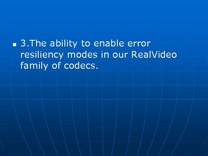 n 3. The ability to enable error resiliency modes in our Real. Video family