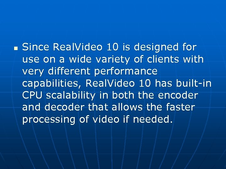 n Since Real. Video 10 is designed for use on a wide variety of