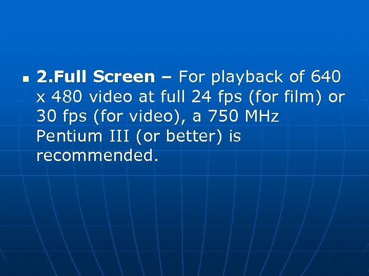 n 2. Full Screen – For playback of 640 x 480 video at full