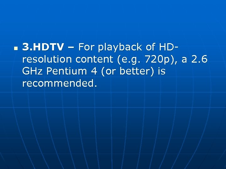 n 3. HDTV – For playback of HDresolution content (e. g. 720 p), a