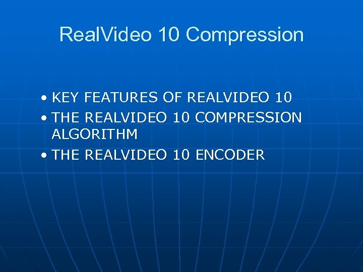 Real. Video 10 Compression • KEY FEATURES OF REALVIDEO 10 • THE REALVIDEO 10