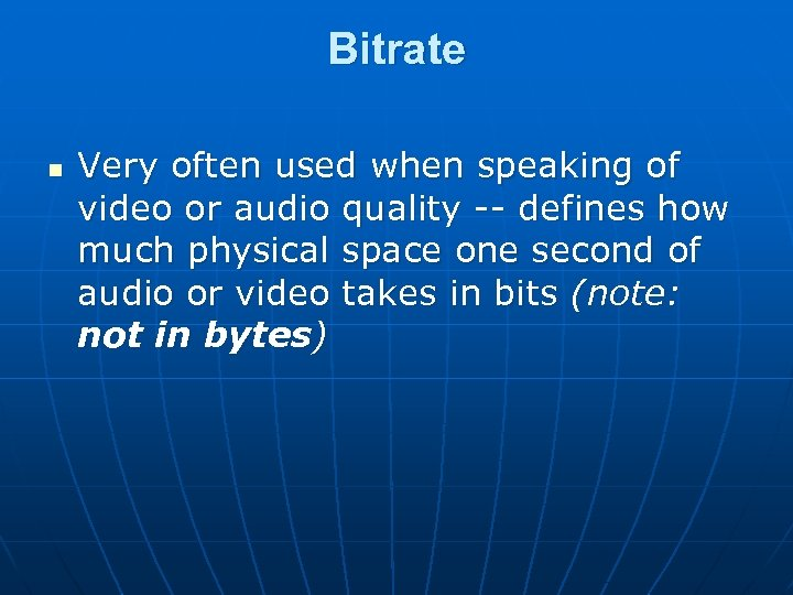 Bitrate n Very often used when speaking of video or audio quality -- defines