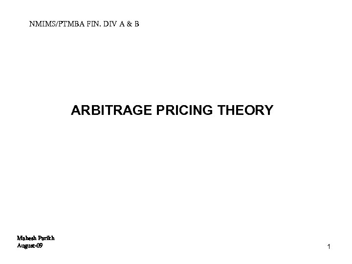 NMIMS/PTMBA FIN. DIV A & B ARBITRAGE PRICING THEORY Mahesh Parikh August-09 1