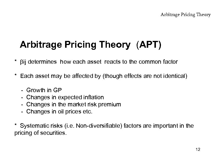 Arbitrage Pricing Theory (APT) * ij determines how each asset reacts to the common