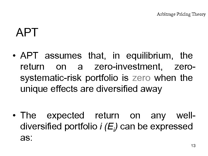 Arbitrage Pricing Theory APT • APT assumes that, in equilibrium, the return on a