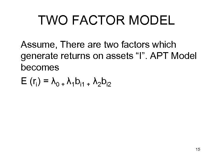 """TWO FACTOR MODEL Assume, There are two factors which generate returns on assets """"I""""."""