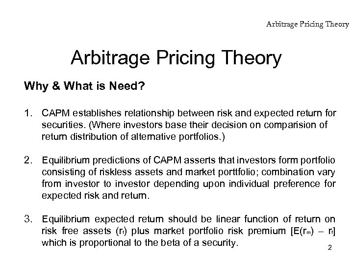 Arbitrage Pricing Theory Why & What is Need? 1. CAPM establishes relationship between risk