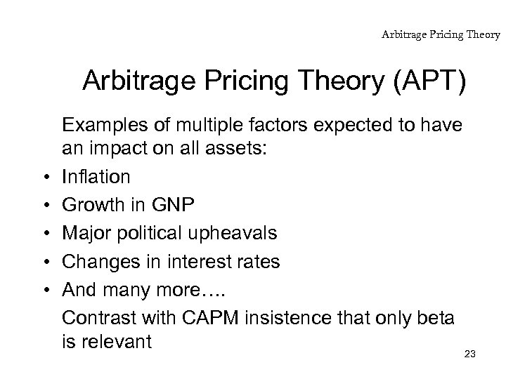 Arbitrage Pricing Theory (APT) • • • Examples of multiple factors expected to have