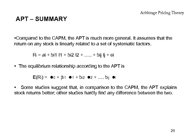 APT – SUMMARY Arbitrage Pricing Theory • Compared to the CAPM, the APT is