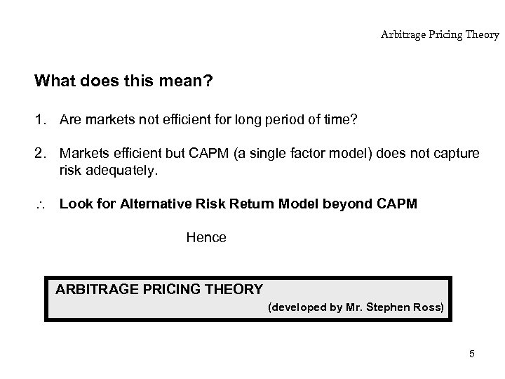 Arbitrage Pricing Theory What does this mean? 1. Are markets not efficient for long
