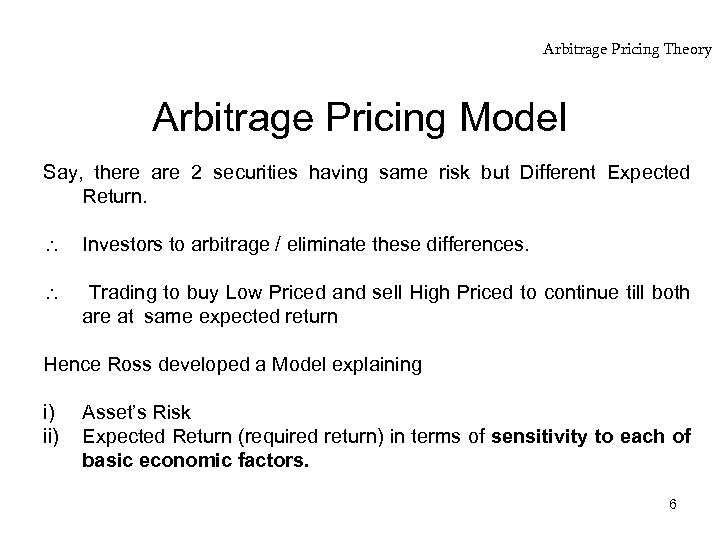 Arbitrage Pricing Theory Arbitrage Pricing Model Say, there are 2 securities having same risk