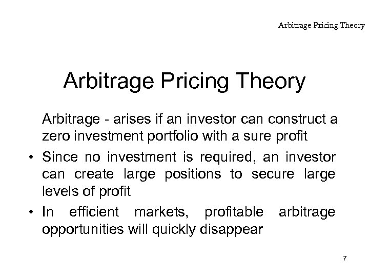 Arbitrage Pricing Theory Arbitrage - arises if an investor can construct a zero investment