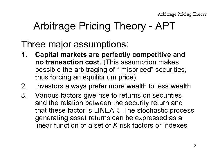 Arbitrage Pricing Theory - APT Three major assumptions: 1. 2. 3. Capital markets are