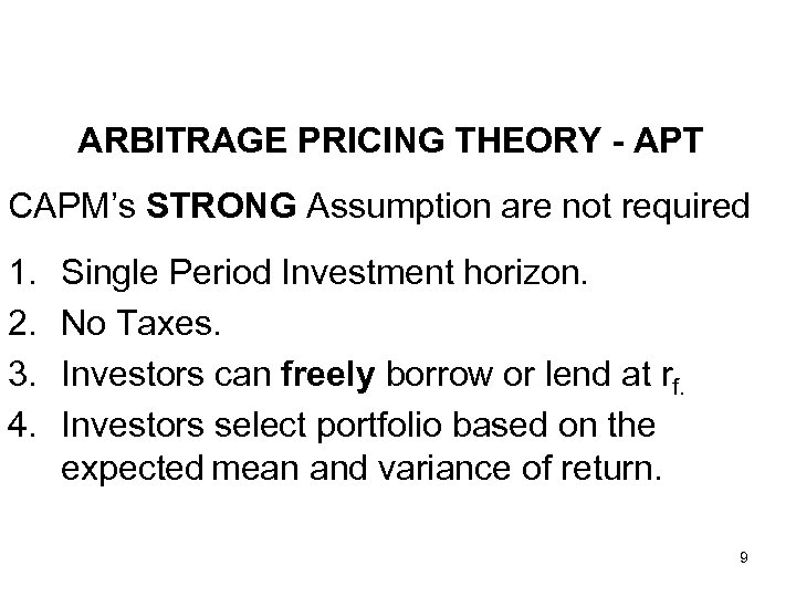 ARBITRAGE PRICING THEORY - APT CAPM's STRONG Assumption are not required 1. 2. 3.