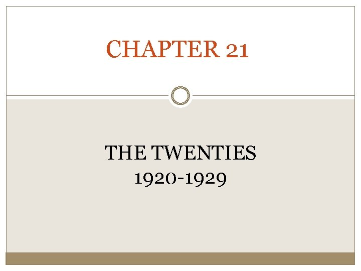 CHAPTER 21 THE TWENTIES 1920 -1929