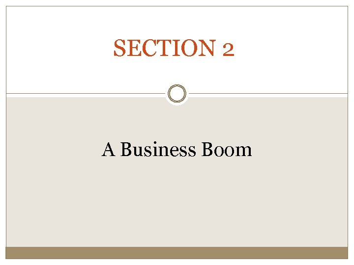 SECTION 2 A Business Boom