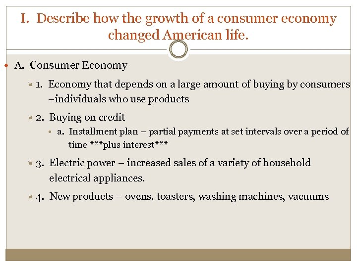 I. Describe how the growth of a consumer economy changed American life. A. Consumer