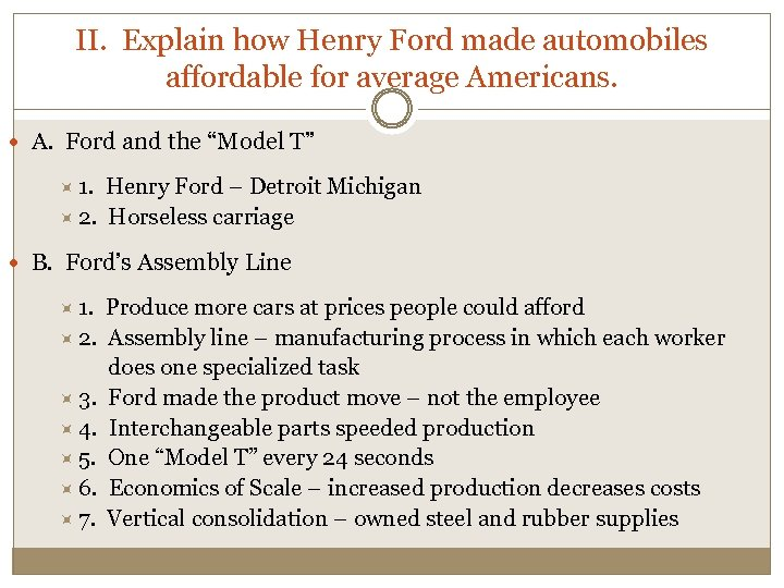 II. Explain how Henry Ford made automobiles affordable for average Americans. A. Ford and