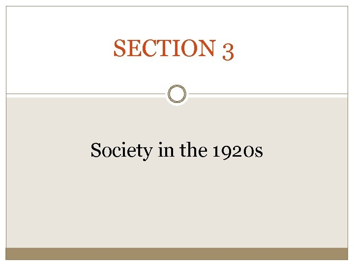 SECTION 3 Society in the 1920 s