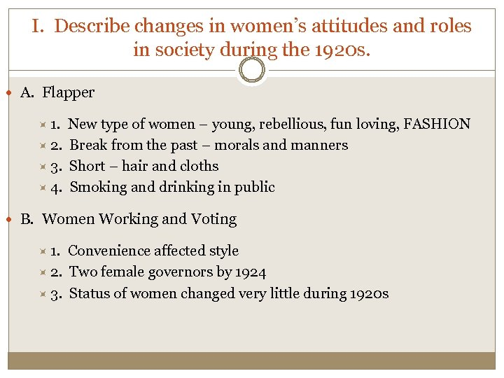 I. Describe changes in women's attitudes and roles in society during the 1920 s.