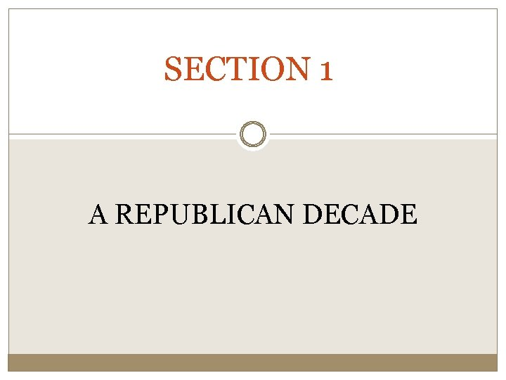 SECTION 1 A REPUBLICAN DECADE