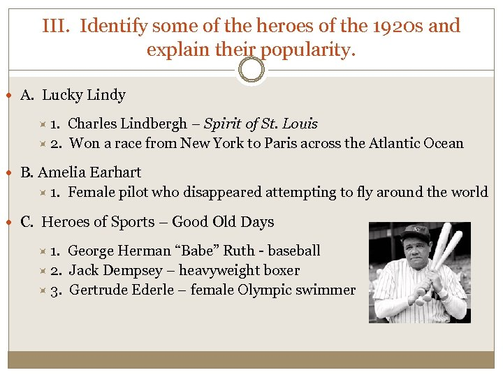 III. Identify some of the heroes of the 1920 s and explain their popularity.