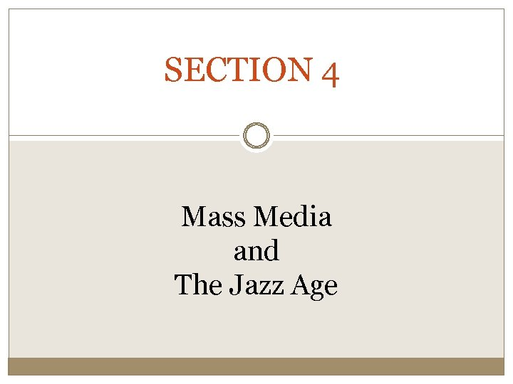 SECTION 4 Mass Media and The Jazz Age