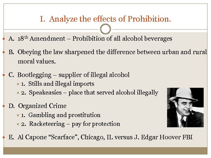 I. Analyze the effects of Prohibition. A. 18 th Amendment – Prohibition of all
