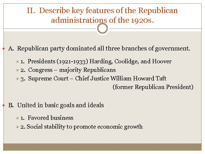II. Describe key features of the Republican administrations of the 1920 s. A. Republican
