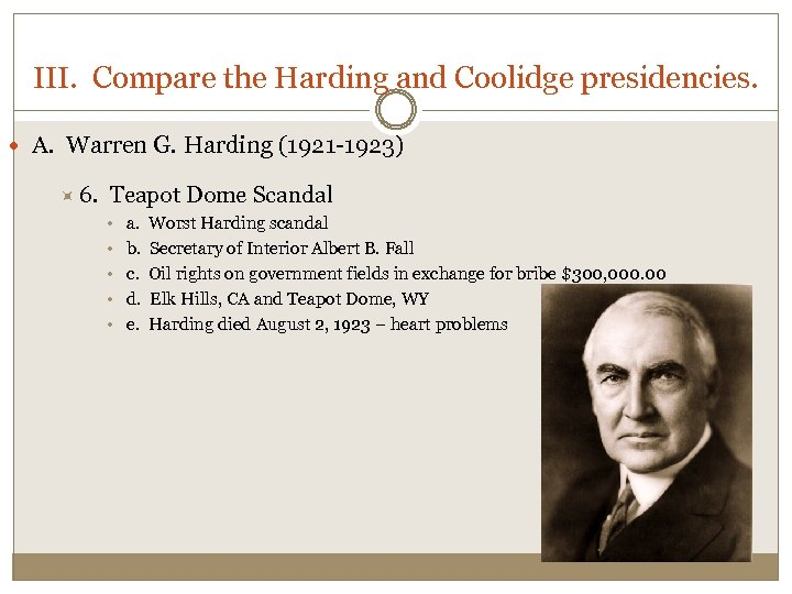 III. Compare the Harding and Coolidge presidencies. A. Warren G. Harding (1921 -1923) 6.
