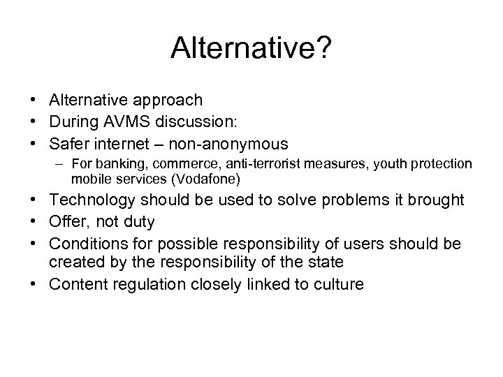 Alternative? • Alternative approach • During AVMS discussion: • Safer internet – non-anonymous –
