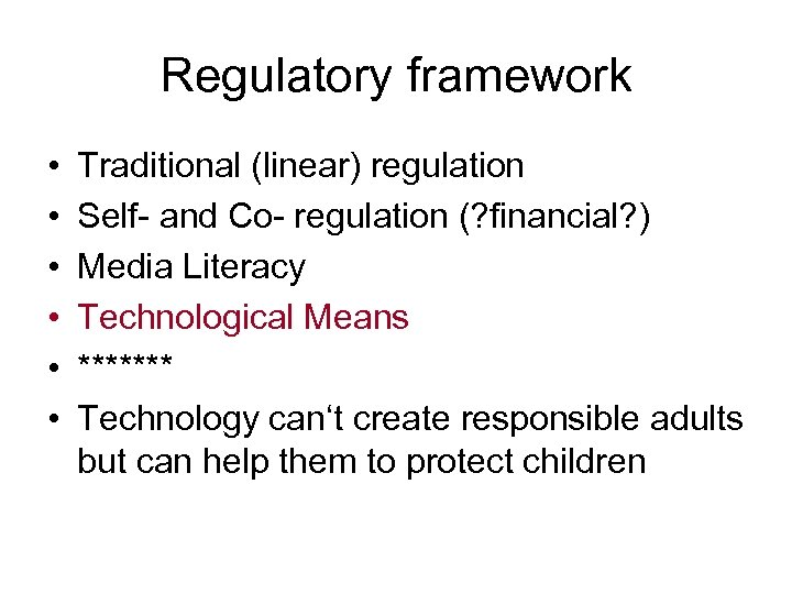 Regulatory framework • • • Traditional (linear) regulation Self- and Co- regulation (? financial?